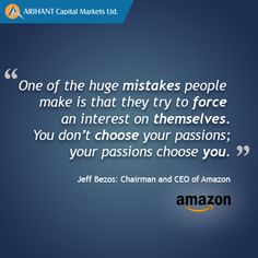 ‪#‎SaturdayQuote‬ Follow your ‪#‎passions‬ ‪#‎JeffBezos‬