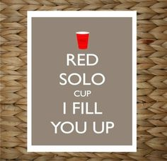 red solo cup, you're more than just a friend