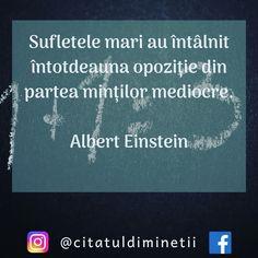 Sufletele mari au întâlnit întotdeauna opoziție din partea minților mediocre. — Albert Einstein Einstein, Instagram