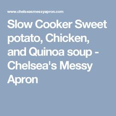 Slow Cooker Sweet potato, Chicken, and Quinoa soup - Chelsea's Messy Apron