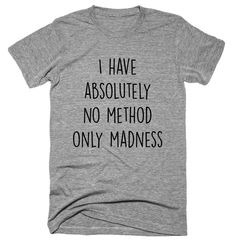 i have absolutely no method only madness T-shirt Buy trending men clothing from our store and get up to off. You will not find this rare t-shirts design in any other store, so grab this Limited Time Discount Now! Funny Shirt Sayings, T Shirts With Sayings, Funny Shirts, Tee Shirts, Shirt Quotes, Funny Sweaters, Funny Sweatshirts, T Shirt Designs, Design T Shirt