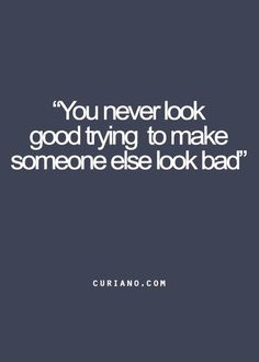 You never look good trying to make someone look bad