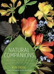 Natural Companions: The Garden Lover's Guide to Plant Combinations - Ken Druse