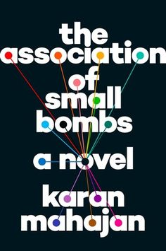 The Association of Small Bombs   Karan Mahajan   March 22nd 2016   Karan Mahajan writes brilliantly about the effects of terrorism on victims and perpetrators, proving himself to be one of the most provocative and dynamic novelists of his generation. #fiction #2016