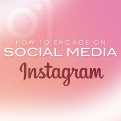 How to Engage on Social Media: Instagram