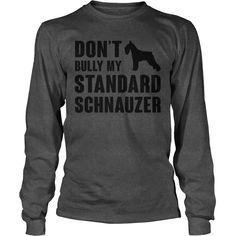 Dont bully my Standard Schnauzer