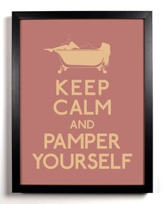 Keep Calm and Pamper Yourself! We LOVE this! #KeepCalm #Relax