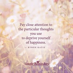 """""""Byron Katie: Pay close attention to the particular thoughts you use to deprive."""" by Byron Katie Wisdom Quotes, Quotes To Live By, Me Quotes, Change Quotes, Strong Quotes, Attitude Quotes, Byron Katie, A Course In Miracles, Simple Reminders"""