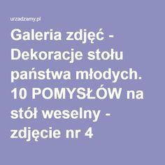Galeria zdjęć - Dekoracje stołu państwa młodych. 10 POMYSŁÓW na stół weselny - zdjęcie nr 4 Urzadzamy.pl