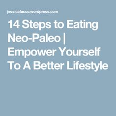 14 Steps to Eating Neo-Paleo   Empower Yourself To A Better Lifestyle