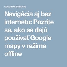 Navigácia aj bez internetu: Pozrite sa, ako sa dajú používať Google mapy v režime offline Pc Mouse, Techno, Notebook, Internet, Education, Google, Computer Mouse, Educational Illustrations, Learning