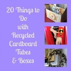 20 Things to Do with Cardboard Tubes and Boxes
