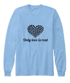 Only Love Is Real Baby Blue T-Shirt Front
