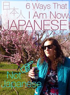 6 Ways That I Am Now Japanese
