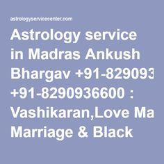 Astrology service in Madras Ankush Bhargav +91-8290936600 : Vashikaran,Love Marriage & Black Magic Specialist