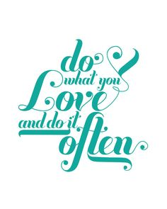 do what you love and do it often printable (tons of colors!)