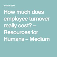 How much does employee turnover really cost? – Resources for Humans – Medium Employee Turnover, Lip Service, Teaching Resources, Medium, Medium Long Hairstyles