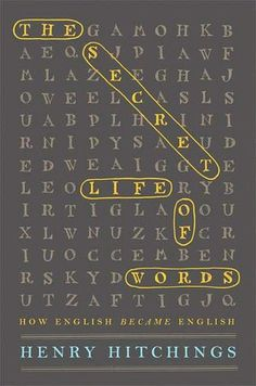 The Secret Life of Words: How English Became English by Henry Hitchings.
