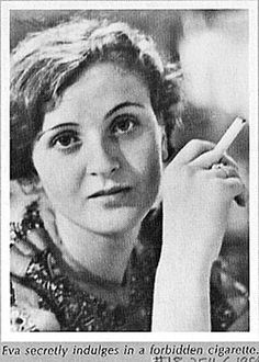Eva Braun - Adolf Hitler's mistress. Hitlers secretaries had never seen her smoke until the end in the Berlin Bunker when she joined them for a smoke. She told them (paraphrasing) with everything else she had on her mind, she thought she had the right to indulge.