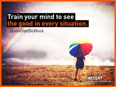 Train your mind to see the good in every situation. #QuoteVanDeWeek #AccentJobs