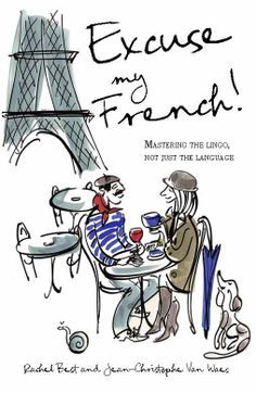 Excuse My French! by Rachel Best & Jean Christophe Van Waes