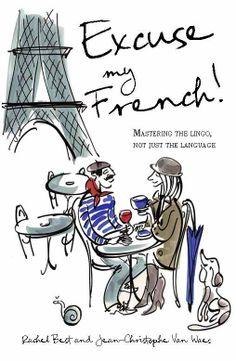 Excuse My French! by Rachel Best & Jean Christophe Van Waes
