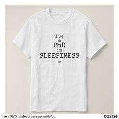 I've a PhD in sleepiness T-Shirt