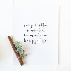 Very little is needed to make a happy life- printable