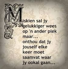 Miskien sal jy gelukkiger wees op 'n ander plek maar. Motivational Thoughts, Inspirational Thoughts, Inspiring Quotes, Cute Quotes, Funny Quotes, Favorite Quotes, Best Quotes, Excellence Quotes, Afrikaanse Quotes