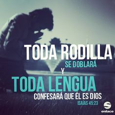 Toda rodilla se doblará y toda lengua confesará que Él es Dios - Isaías 45:23 - taken by @enlacetv - via http://instagramm.in