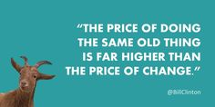 """""""The price of doing the same old thing is far higher than the price of change."""" @billclinton #LifeProfit"""