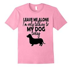 Mens Leave Me Alone Only Talking To My Dog Today Funny Do... https://www.amazon.com/dp/B073TVXB1P/ref=cm_sw_r_pi_dp_x_SPO0zbRYVN7DR