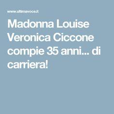 Madonna Louise Veronica Ciccone compie 35 anni... di carriera!