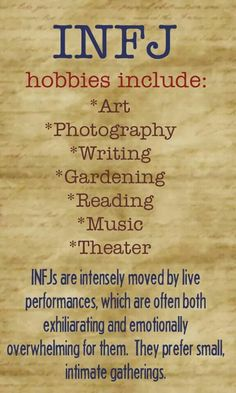 INFJ    It's true for me about writing, reading, music, theater... especially the part about live performances, shows and sports events. The energy shared is amazing... and then i need a nap lol :-)