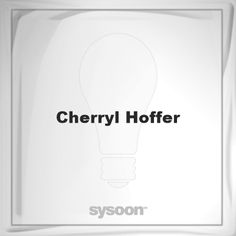 Cherryl Hoffer: Page about Cherryl Hoffer #member #website #sysoon #about