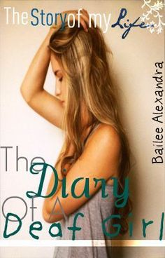 Diary of A Deaf Girl: The Story of My Life - i want to read!