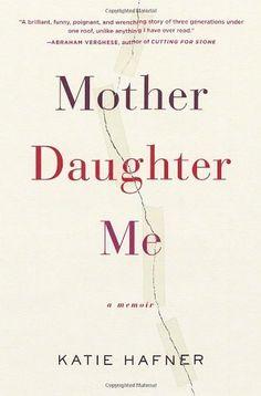 Mother Daughter Me: A Memoir by Katie Hafner, http://www.amazon.com/dp/140006936X/ref=cm_sw_r_pi_dp_-2X0rb1MFBHRN