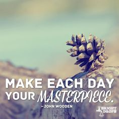 John Wooden Quote: Make Each Day Your Masterpiece - another inspirational thought for you to consider and think about during your day! Powerful Inspirational Quotes, Motivational Quotes For Success, Inspiring Sayings, Work Quotes, Quotes Quotes, Meant To Be Quotes, Quotes To Live By, John Wooden Quotes, You Found Me
