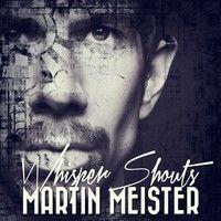 MARTIN MEISTER - Whisper Shouts (Martin 101 Floor Dub) by MARTIN 101 on SoundCloud