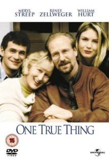 One True Thing (1998) written by Anna Quindlen; starring Meryl Streep, Renee Zellweger, and William Hurt