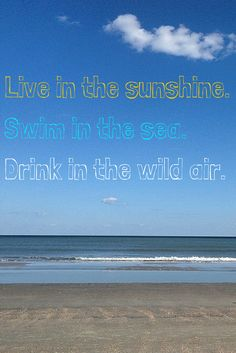 Live in the ocean, swim in the sea, drink in the wild air. #beach #quotes
