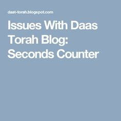 Issues With Daas Torah Blog: Seconds Counter