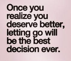Maybe we both deserve betterjes