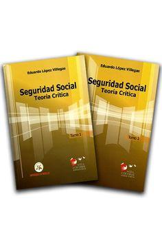 Seguridad social. Teoría crítica Tomo I y II – Eduardo López Villegas  - Universidad de Medellín    http://www.librosyeditores.com/tiendalemoine/derecho-laboral-seguridad-social/804-seguridad-social-teoria-critica-tomo-i-y-ii.html    Editores y distribuidores.