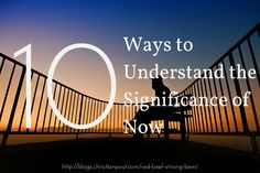 We live in a day pregnant with historical significance. Many of us live as if this is not the case. Here are 10 ways to avoid this pitfall.