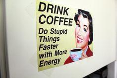 Drink coffee... Drink Coffee