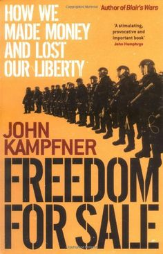 Freedom for Sale: How We Made Money and Lost Our Liberty: Amazon.co.uk: John Kampfner: 9780743275408: Books