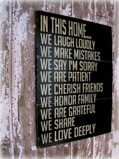 In This Home...We Laugh Loudly We Make Mistakes We Say I'm Sorry We Are Patient We Cherish Friends We Honor Family We Are Grateful We Share We Love Deeply Family Quotes