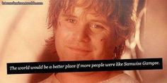 Everyone should be like Samwise Gamgee