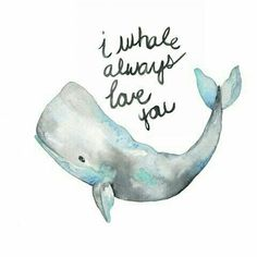 ♡☆ I Whale Always Love You ☆♡